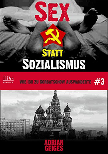 Sex statt Sozialismus #3: Wie ich zu Gorbatschow auswanderte