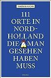 111 Orte in Nordholland, die man gesehen haben muss: Reiseführer