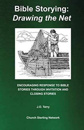 Bible Storying: Drawing the Net: Encourging Response to Bible Stories Through Invitation and Closing Stories by J.O. Terry (2014-09-29)