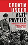 Croatia Under Ante Pavelic: America, the Ustase and Croatian Genocide in World War II (International Library of Twentieth Century History)