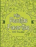 Mis Recetas Favoritas: Cuaderno de recetas, Libro de recetas mis platos, Libro de recetas en blanco para anotar hasta 100 recetas y notas - cubierta verde
