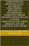 Therapeutic monoclonal antibody treatment protects nonhuman primates from severe Venezuelan equine encephalitis virus disease after aerosol exposure (English Edition)