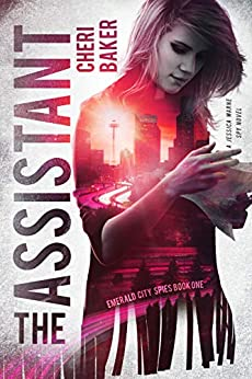 The Assistant: A Jessica Warne Spy Novel (Emerald City Spies Book 1) by [Cheri Baker]