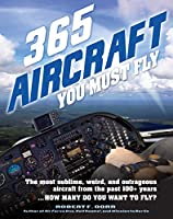 365 Aircraft You Must Fly: The most sublime, weird, and outrageous aircraft from the past 100+ years ... How many do you want to fly?