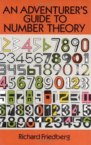 Compare Textbook Prices for An Adventurer's Guide to Number Theory Dover Books on Mathematics Reprint Edition ISBN 9780486281339 by Friedberg, Richard