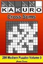 Kakuro Cross Sums: 200 Medium Kakuro Cross Sums (Volume 5)
