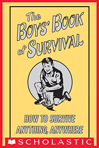 The Boys' Book of Survival: How to Survive Anything, Anywhere by [Scholastic,]
