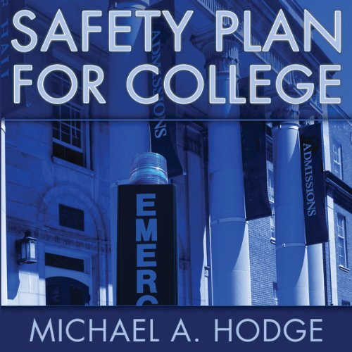 Safety Plan for College                   By:                                                                                                                                 Michael A. Hodge                               Narrated by:                                                                                                                                 Jessica Geffen                      Length: 50 mins     Not rated yet     Overall 0.0