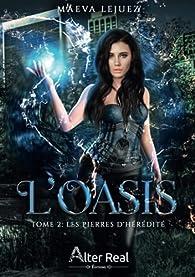 L'oasis, tome 2 : Les pierres d'hérédité par Maeva Lejuez