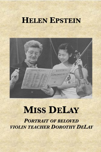Miss DeLay: portrait of beloved violin teacher Dorothy DeLay (English Edition)