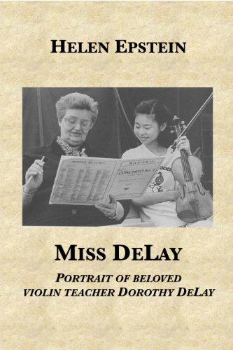 Miss DeLay: portrait of beloved violin teacher Dorothy DeLay (English Edition)
