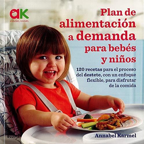 Plan de alimentación a demanda para bebés y niños: 120 recetas para...