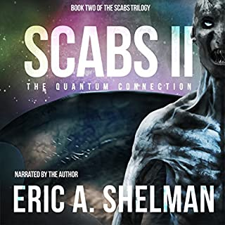 Scabs II     The Quantum Connection              By:                                                                                                                                 Eric A. Shelman                               Narrated by:                                                                                                                                 Eric A. Shelman                      Length: 9 hrs and 25 mins     9 ratings     Overall 4.7