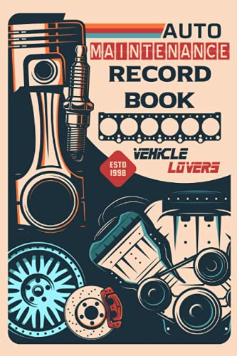 Auto Maintenance Record Book: Vehicle Mileage & Maintenance Log Book, Car Maintenance Log Book Small, Automobile Maintenance Service and Repair ... with Log Date, Parts List And Mileage Log