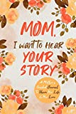 Mom, I Want to Hear Your Story: A Mother's Guided...