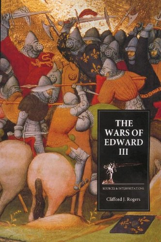 Rogers, C: Wars of Edward III - Sources and Interpretations (Warfare In History)