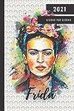 Agenda Settimanale 2021, Frida: iorno per giorno | Calendario 12 mesi 2020-2021-2022 2 Pagine per Settimana con:Lista della Spesa | Cose da Fare | Idee | Password |Compleanni