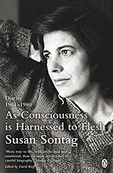 As Consciousness is Harnessed to Flesh: Diaries 1964-1980 by [Susan Sontag]
