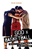 God x Basketball: An Athlete's...