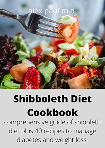Shibboleth Diet Cookbook: comprehensive guide of shiboleth diet plus 40 recipes to manage diabetes and weight loss (English Edition)