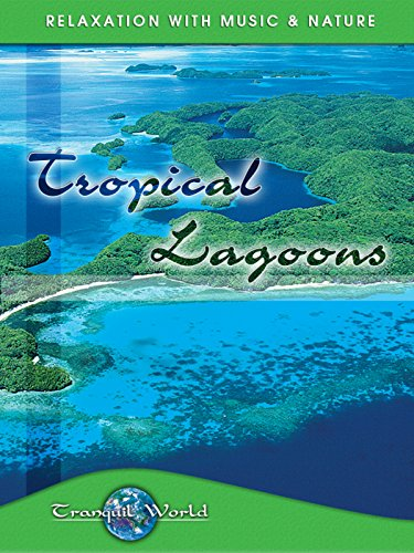 Tropical Lagoons: Tranquil World - Relaxation with Music & Nature