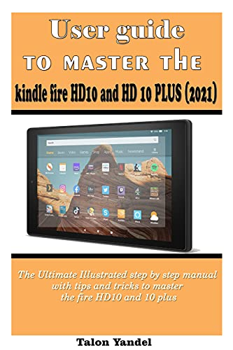 User guide to master the kindle fire HD10 and HD 10 PLUS (2021): The Ultimate Illustrated step by step manual with tips and tricks to master the fire HD10 and 10 plus (English Edition)