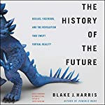 The History of the Future     Oculus, Facebook, and the Revolution That Swept Virtual Reality              By:                                                                                                                                 Blake J. Harris                               Narrated by:                                                                                                                                 Stephen Graybill                      Length: 17 hrs and 38 mins     187 ratings     Overall 4.7