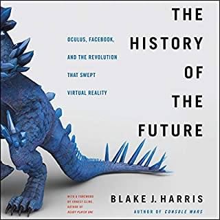 The History of the Future     Oculus, Facebook, and the Revolution That Swept Virtual Reality              De :                                                                                                                                 Blake J. Harris                               Lu par :                                                                                                                                 Stephen Graybill                      Durée : 17 h et 38 min     Pas de notations     Global 0,0