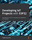 Developing IoT Projects with ESP32: Automate your home or business with inexpensive Wi-Fi devices (English Edition)