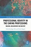 Professional Identity in the Caring Professions: Meaning, Measurement and...