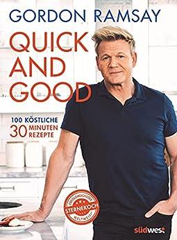 Quick and Good: 100 köstliche 30-Minuten-Rezepte (German Edition) by [Gordon Ramsay]