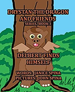 Drystan the Dragon and Friends Series, Book 3: Delbert Finds Himself by [Janice Spina, John Spina]
