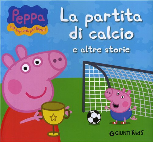 La partita di calcio e altre storie. Peppa Pig. Hip hip urrà per Peppa!