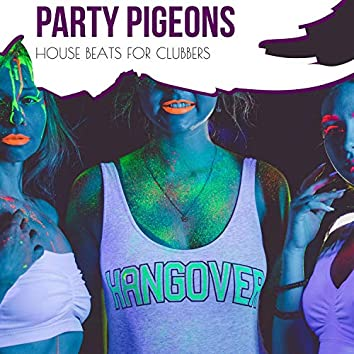 Party Pigeons - House Beats For Clubbers