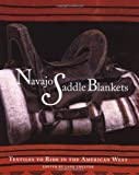 Navajo Saddle Blankets: Textiles to Ride in the American Southwest: Textiles to Ride in the American Southwest