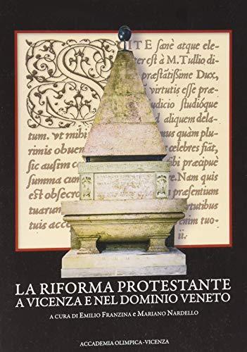 La Riforma protestante a Vicenza e nel dominio veneto
