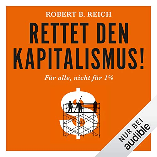 Rettet den Kapitalismus! Für alle, nicht für 1%                   By:                                                                                                                                 Robert B. Reich                               Narrated by:                                                                                                                                 Erich Wittenberg                      Length: 9 hrs and 52 mins     Not rated yet     Overall 0.0