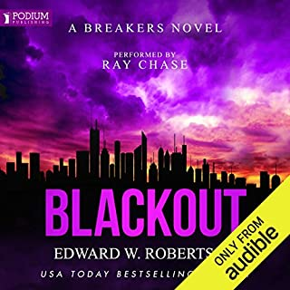 Blackout     Breakers, Book 8              By:                                                                                                                                 Edward W. Robertson                               Narrated by:                                                                                                                                 Ray Chase                      Length: 12 hrs and 10 mins     71 ratings     Overall 4.8