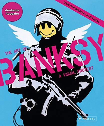 The Art of BANKSY (deutsche Ausgabe): A Visual Protest