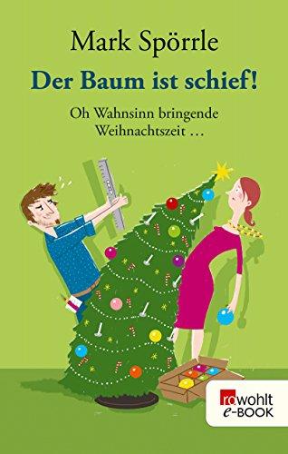 Der Baum ist schief!: Oh Wahnsinn bringende Weihnachtszeit ...