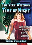 The Very Witching Time of Night: Dark Alleys of Classic Horror Cinema