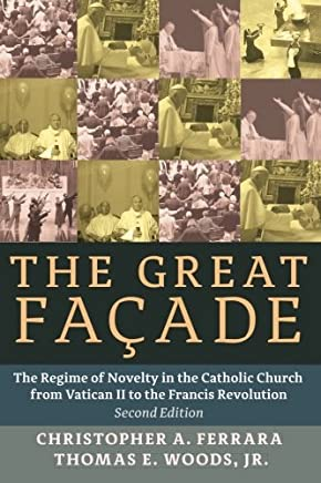 The Great Façade: The Regime of Novelty in the Catholic Church from Vatican II to the Francis Revolu by Christopher A. Ferrara (2015-09-18)