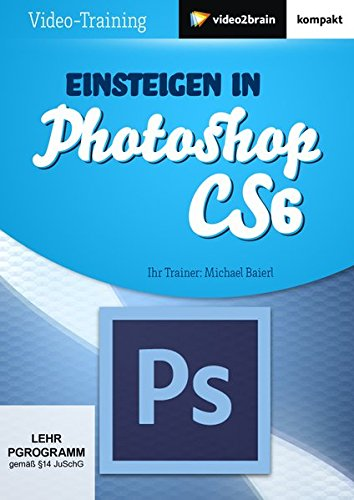 Einsteigen in Photoshop CS6 (PC+MAC+Linux)
