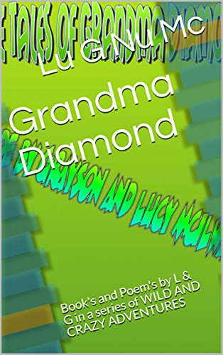 Grandma Diamond: Book's and Poem's by L & G in a series of WILD AND CRAZY ADVENTURES (Wild and Crazy Adventurees Book 5) (English Edition)