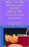 Who Ate My McDonald's HAPPY MEAL??!!!-Very Serious Question: DOLCH SIGHT WORDS Preschool - Grade 3 (English Edition)
