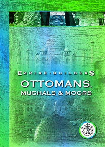 Empire Builders: Moslem Empires: Ottomans, Mughals & Moors