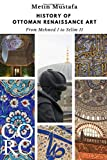 History of Ottoman Renaissance Art: From Mehmed I to Selim II: Revised Edition