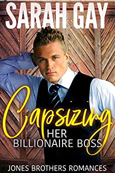 Capsizing Her Billionaire Boss (Jones Brothers Romances Book 4) by [Sarah Gay]