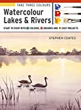 Take Three Colours: Watercolour Lakes & Rivers: Start to Paint with 3 Colours, 3 Brushes and 9 Easy Projects