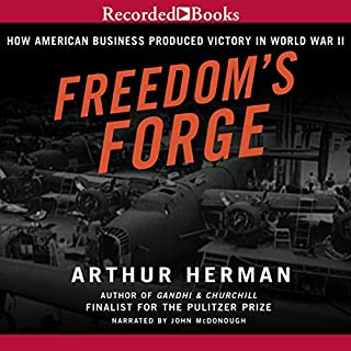Freedom's Forge     How American Business Built the Arsenal of Democracy That Won World War II              Written by:                                                                                                                                 Arthur Herman                               Narrated by:                                                                                                                                 John McDonough                      Length: 16 hrs and 58 mins     1 rating     Overall 4.0